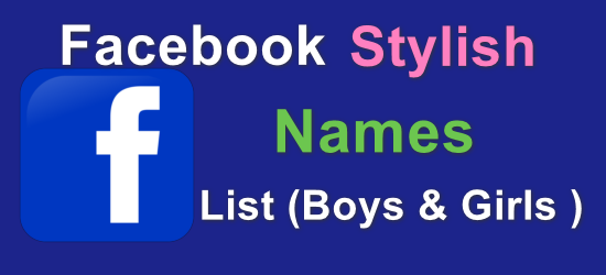 600+ Latest Facebook Stylish Names List (Girls & Boys) Cool fb names